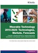 Wearable Technology 2015-2025: Technologies, Markets, Forecasts