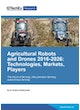 Agricultural Robots and Drones 2016-2026: Technologies, Markets, Players