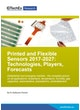 Printed and Flexible Sensors 2017-2027: Technologies, Players, Forecasts