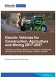 Electric Vehicles for Construction, Agriculture and Mining 2017-2027