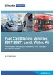 Fuel Cell Electric Vehicles 2017-2027: Land, Water, Air