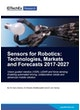 Sensors for Robotics: Technologies, Markets and Forecasts 2017-2027