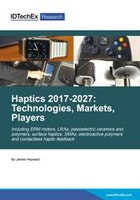 Haptics 2017-2027: Technologies, Markets and Players