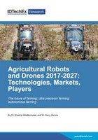 Agricultural Robots and Drones 2017-2027: Technologies, Markets, Players