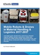 Mobile Robotics in Material Handling and Logistics 2017-2037: Technologies, Players and Forecasts