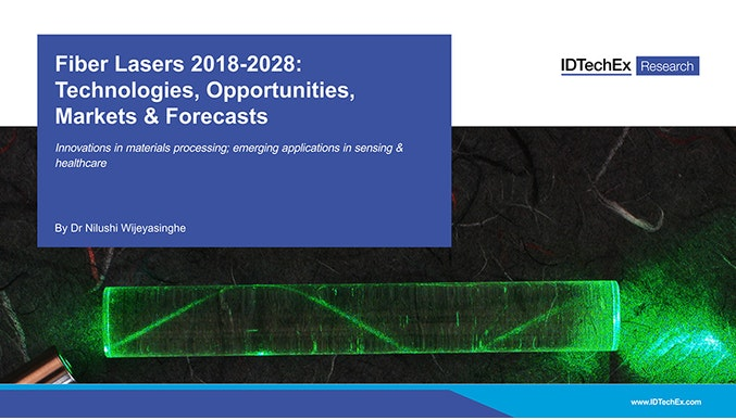 Fiber Lasers 2018-2028: Technologies, Opportunities, Markets & Forecasts