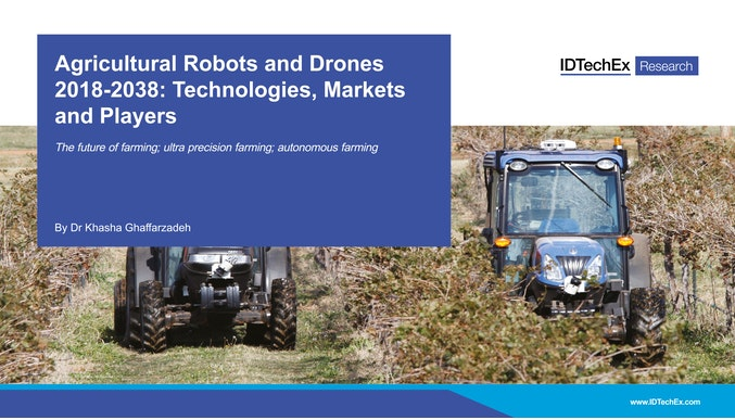 Agricultural Robots and Drones 2018-2038: Technologies, Markets and Players