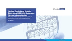 Flexible, Printed and Organic Electronics 2020-2030: Forecasts, Players & Opportunities