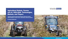 Agricultural Robots, Drones, and AI: 2020-2040: Technologies, Markets, and Players