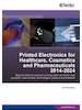 Printed Electronics for Healthcare, Cosmetics and Pharmaceuticals 2014-2024