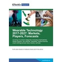 Wearable Technology 2017-2027: Markets, Players, Forecasts