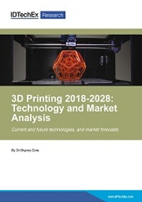 3D Printing 2018-2028: Technology and Market Analysis