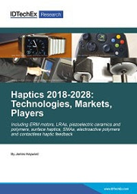 Haptics 2018-2028: Technologies, Markets and Players