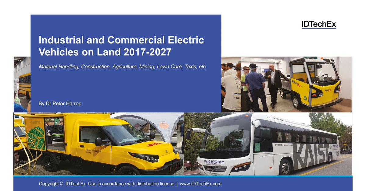 33651ccd3e Industrial and Commercial Electric Vehicles on Land 2017-2027  IDTechEx