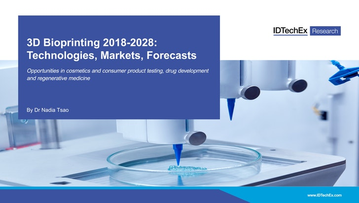 3D Bioprinting 2018 - 2028: Technologies, Markets, Forecasts: IDTechEx