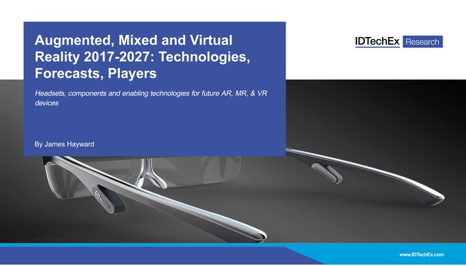 Augmented, Mixed and Virtual Reality 2017-2027: Technologies, Forecasts, Players