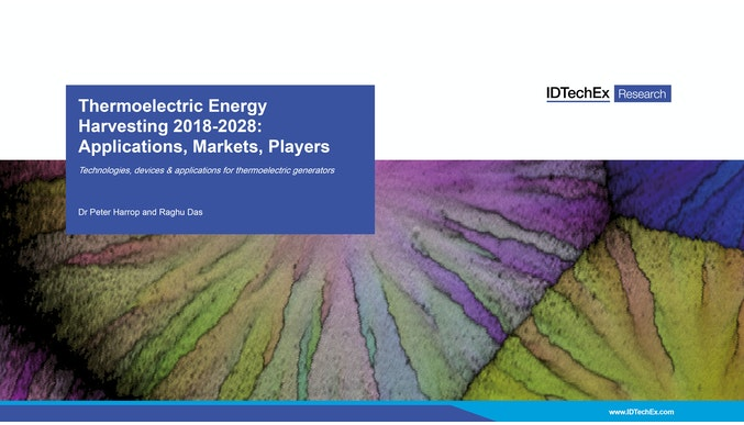 Thermoelectric Energy Harvesting 2018-2028: Applications, Markets, Players