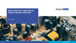 Supercapacitors: Applications, Players, Markets 2020-2040: IDTechEx