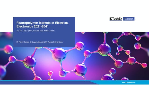 Fluoropolymer Markets in Electrics, Electronics 2021-2041